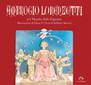 Ambrogio Lorenzetti nel Mondo delle figurine Illustrazioni di Elena P e testi di Raffaele Moretti
